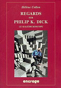 Regards sur Philip K. Dick. Le Kalédickoscope