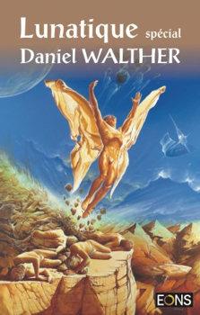 Lunatique spécial Daniel Walther