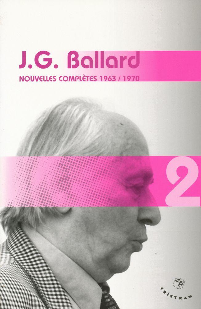 J.G. Ballard - Nouvelles complètes 1963 / 1970