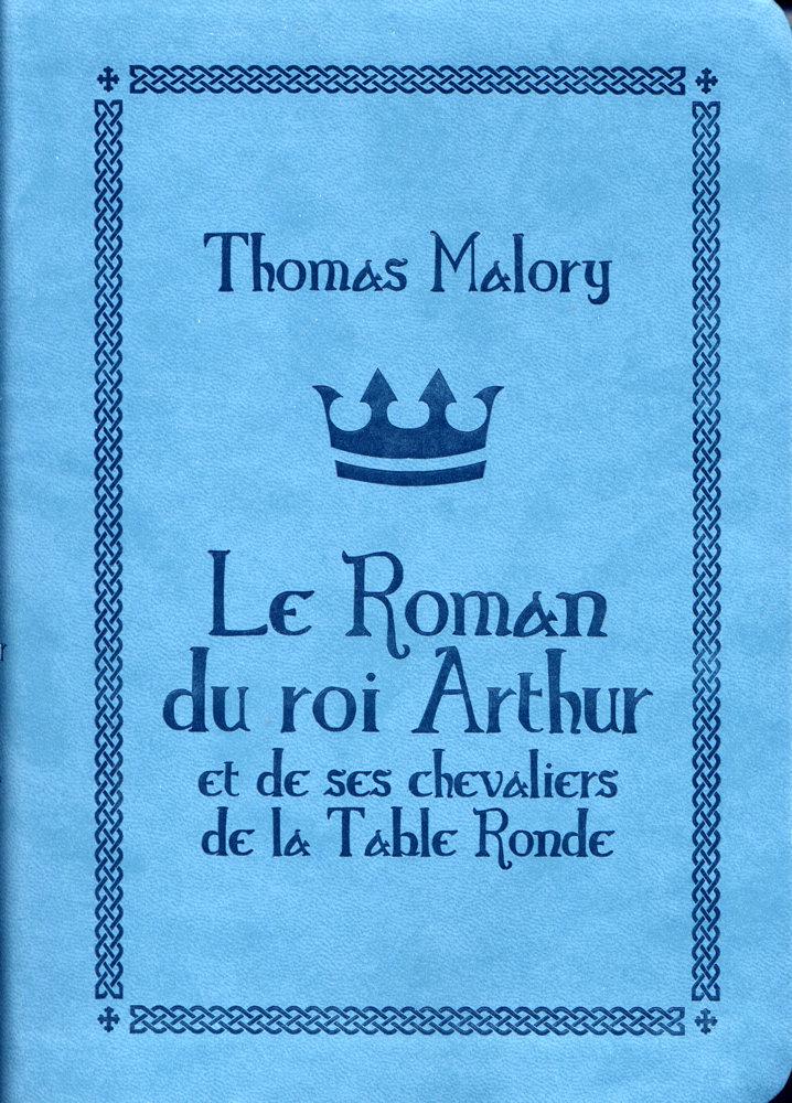 Le Roman Du Roi Arthur Et De Ses Chevaliers De La Table Ronde Thomas Malory Fiche Livre