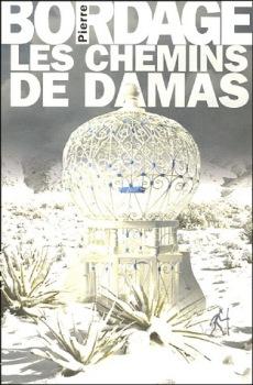 Les Chemins De Damas Pierre Bordage Fiche Livre Critiques Adaptations Noosfere