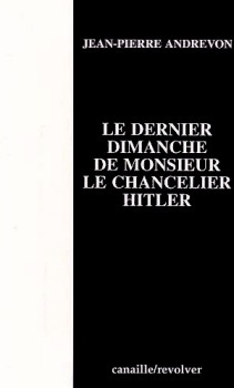 Le Dernier dimanche de Monsieur le Chancelier Hitler