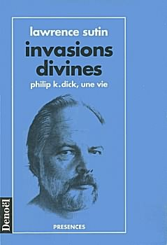 Invasions divines : Philip K. Dick, une vie