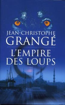 L 39 empire des loups jean christophe grang fiche livre - Dernier livre de jean christophe grange ...