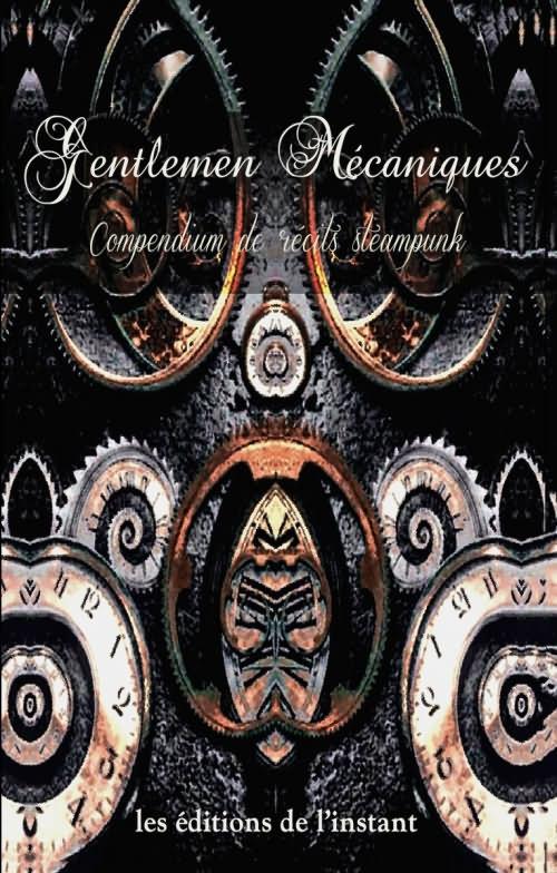 Gentlemen mécaniques - Compendium de récits steampunk