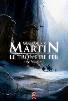 Le Trone De Fer L Integrale 1 George R R Martin