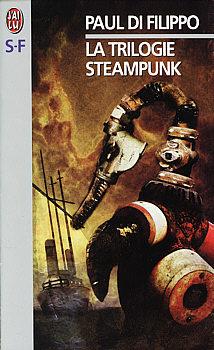 La Trilogie Steampunk (Paul Di Filippo)