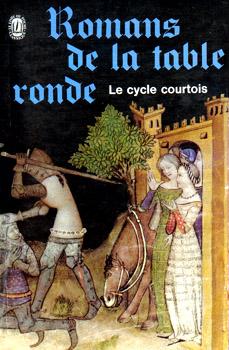 Romans De La Table Ronde Le Cycle Courtois Editions De L 39 Ouvrage Noosfere