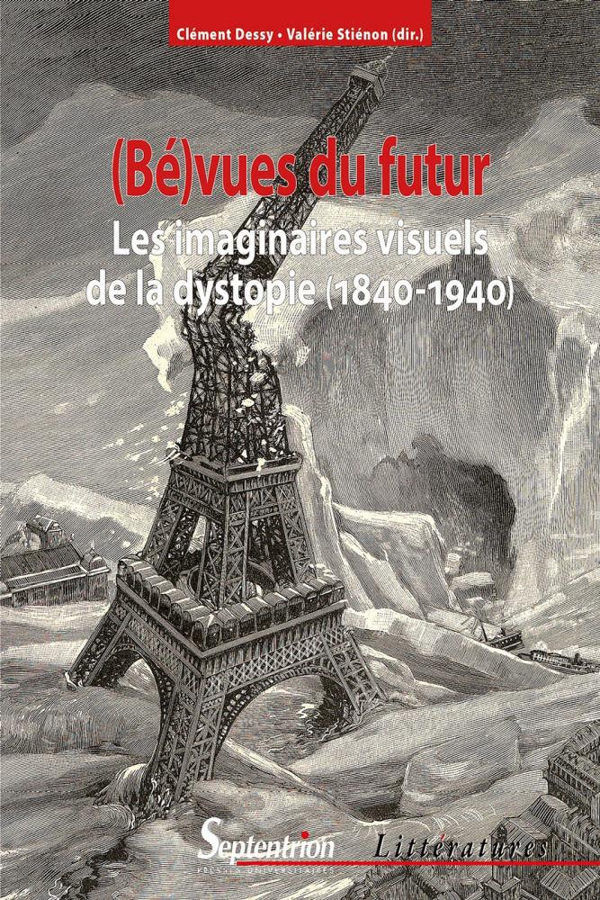 (Bé)vues du futur. Les imaginaires visuels de la dystopie (1840-1940)