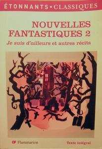 Nouvelles Fantastiques 2 – Je suis d'ailleurs et autres récits
