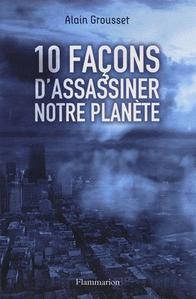 10 façons d'assassiner notre planète