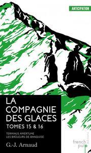 La Compagnie des Glaces - Tomes 15 & 16
