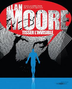 Alan Moore - Tisser l'invisible