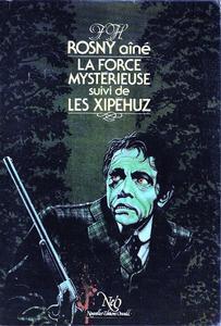 La Force mystérieuse suivi de Les Xipéhuz